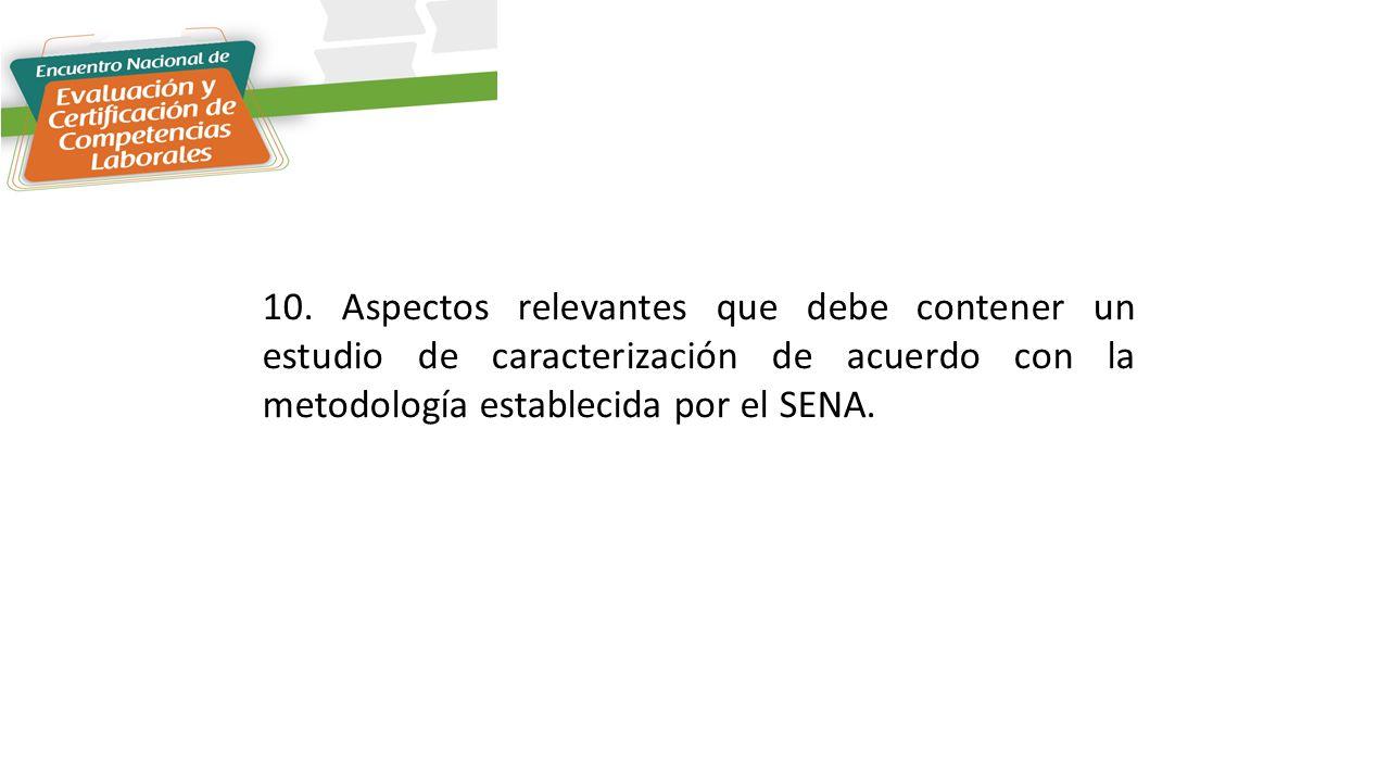 10. Aspectos relevantes que debe contener un estudio de caracterización de acuerdo con la metodología establecida por el SENA.