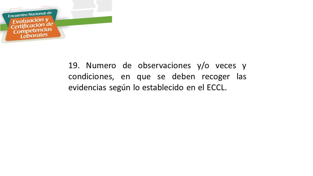 19. Numero de observaciones y/o veces y condiciones, en que se deben recoger las evidencias según lo establecido en el ECCL.