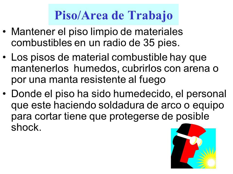Piso/Area de Trabajo Mantener el piso limpio de materiales combustibles en un radio de 35 pies.