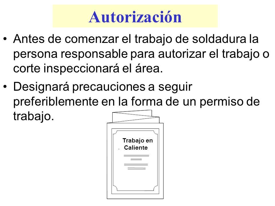 Autorización Antes de comenzar el trabajo de soldadura la persona responsable para autorizar el trabajo o corte inspeccionará el área.