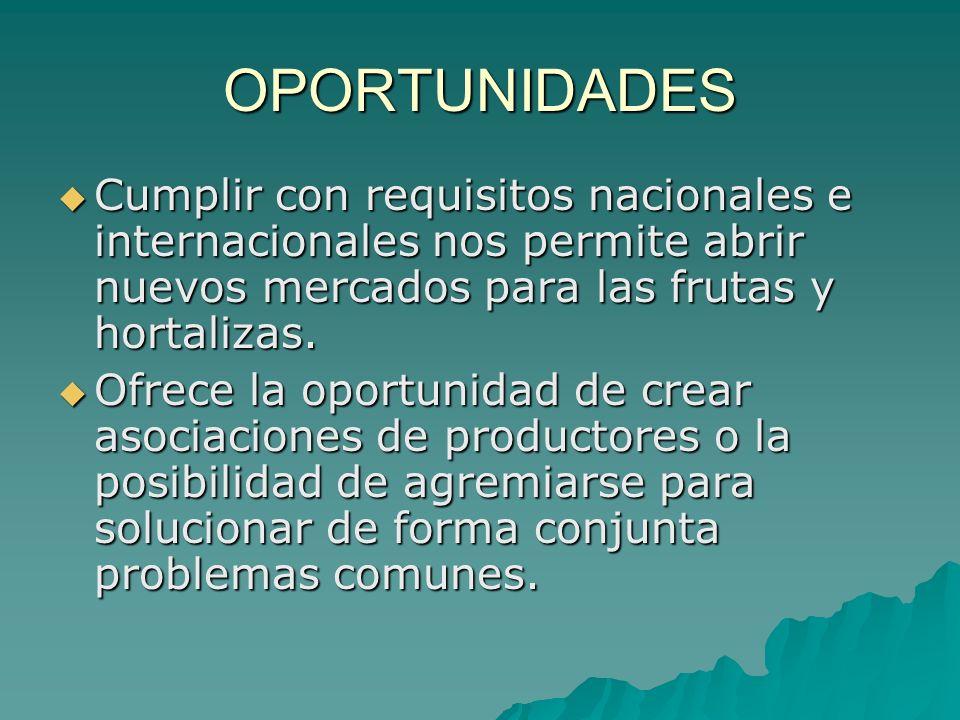 OPORTUNIDADES Cumplir con requisitos nacionales e internacionales nos permite abrir nuevos mercados para las frutas y hortalizas.