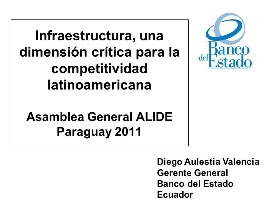 Infraestructura, una dimensión crítica para la competitividad latinoamericana Asamblea General ALIDE Paraguay 2011
