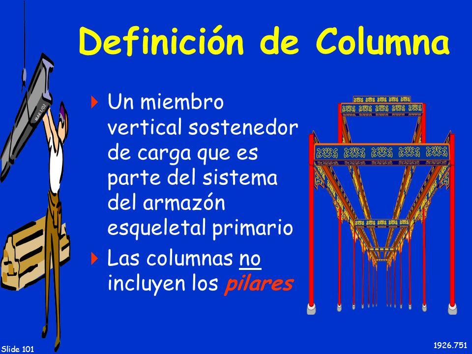 Definición de ColumnaUn miembro vertical sostenedor de carga que es parte del sistema del armazón esqueletal primario.