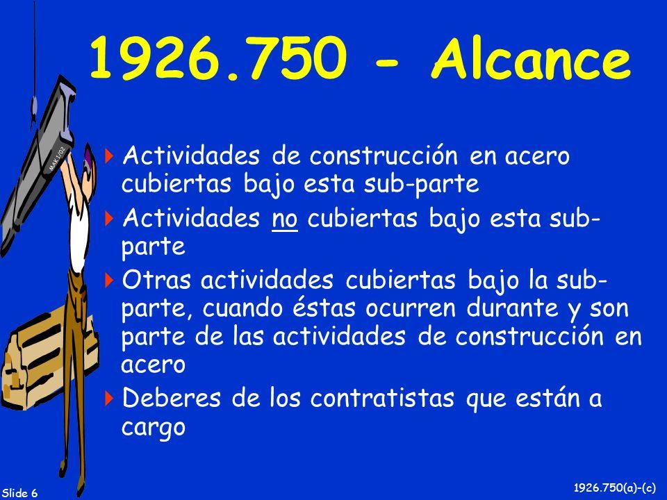 1926.750 - AlcanceActividades de construcción en acero cubiertas bajo esta sub-parte. Actividades no cubiertas bajo esta sub-parte.
