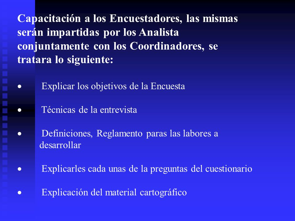 Capacitación a los Encuestadores, las mismas serán impartidas por los Analista conjuntamente con los Coordinadores, se tratara lo siguiente:
