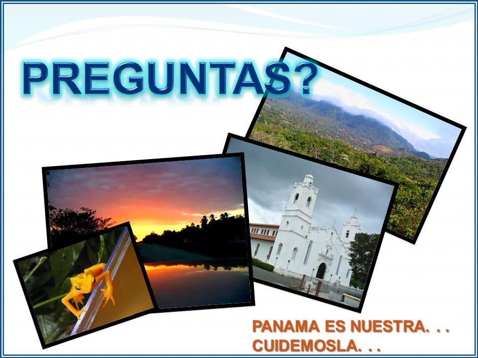 PREGUNTAS GRACIAS!! PANAMA ES NUESTRA. . . CUIDEMOSLA. . .