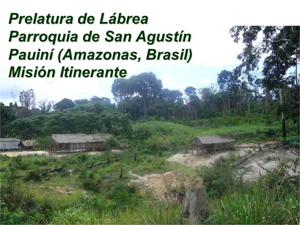 Prelatura de Lábrea Parroquia de San Agustín Pauiní (Amazonas, Brasil) Misión Itinerante