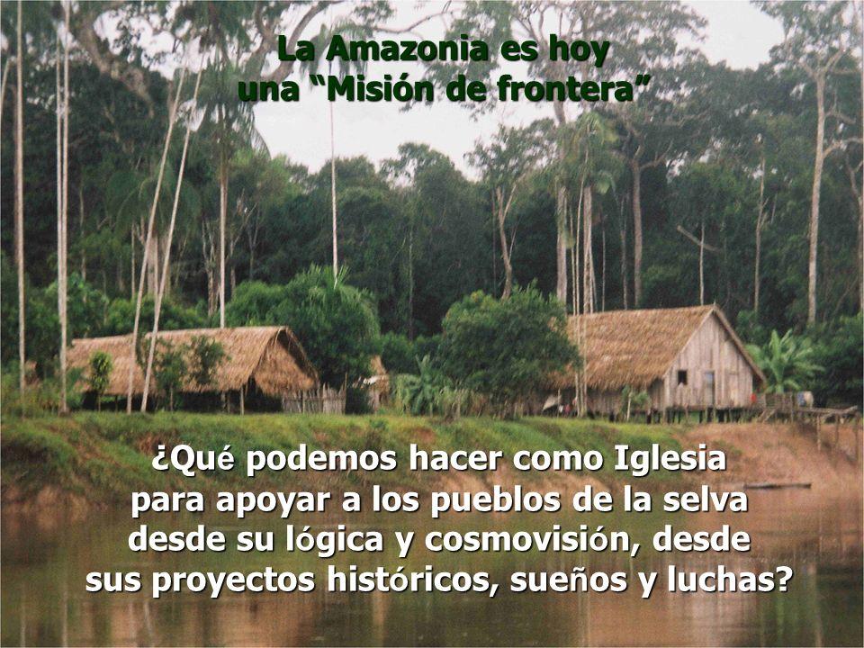 La Amazonia es hoy una Misión de frontera