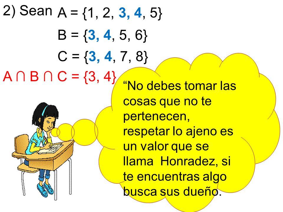 2) Sean A = {1, 2, 3, 4, 5} B = {3, 4, 5, 6} C = {3, 4, 7, 8}