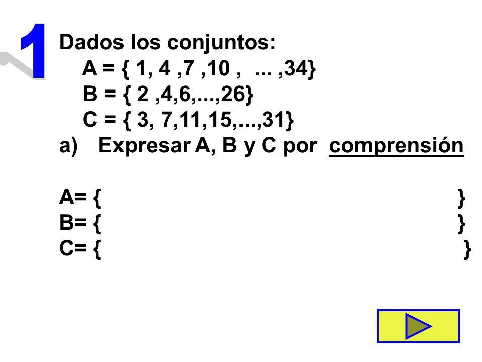 1 Dados los conjuntos: A = { 1, 4 ,7 ,10 , ... ,34}