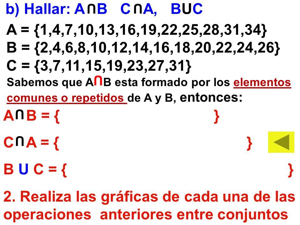 b) Hallar: A B C A, BUC A = {1,4,7,10,13,16,19,22,25,28,31,34}