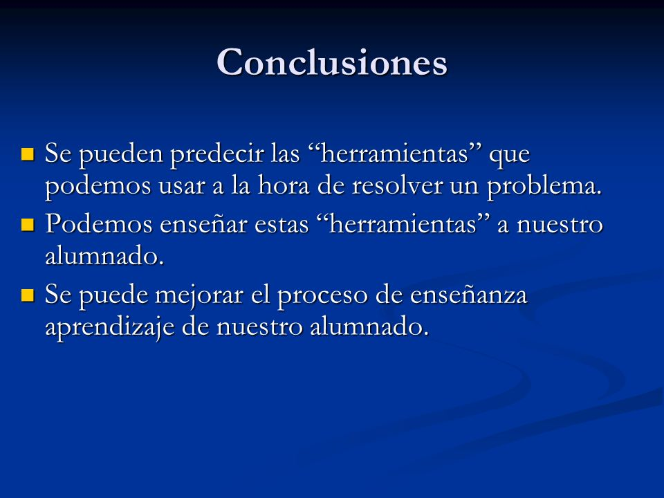 Conclusiones Se pueden predecir las herramientas que podemos usar a la hora de resolver un problema.