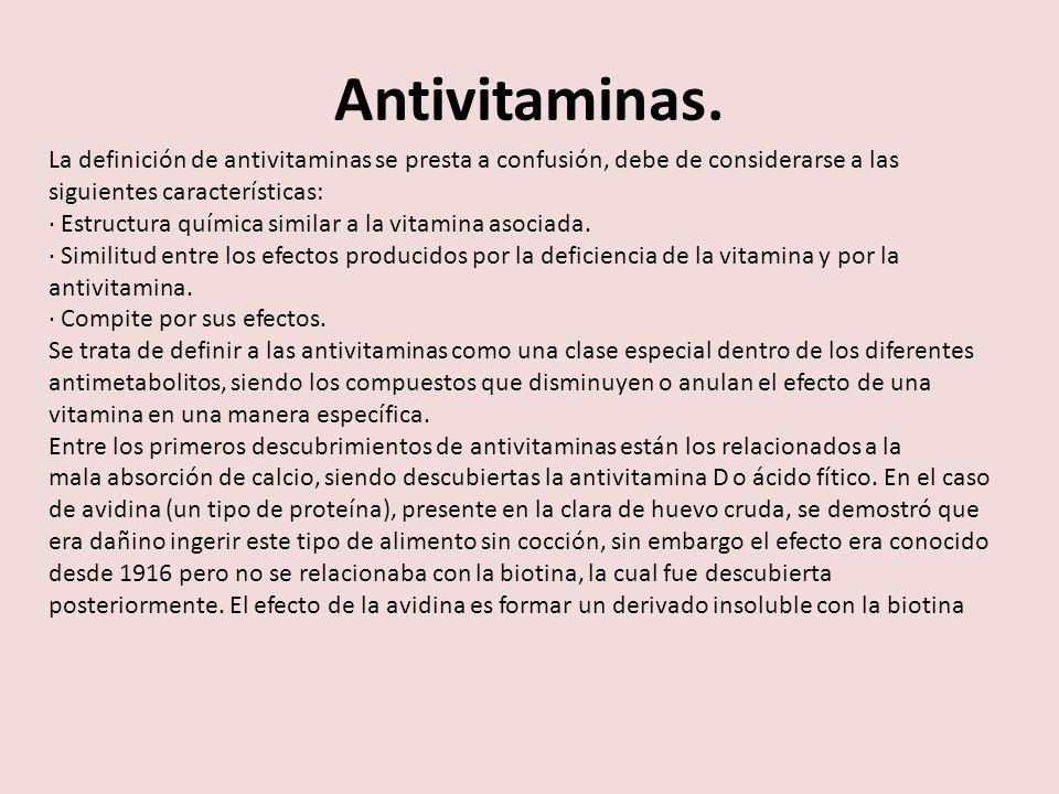 Antivitaminas. La definición de antivitaminas se presta a confusión, debe de considerarse a las. siguientes características: