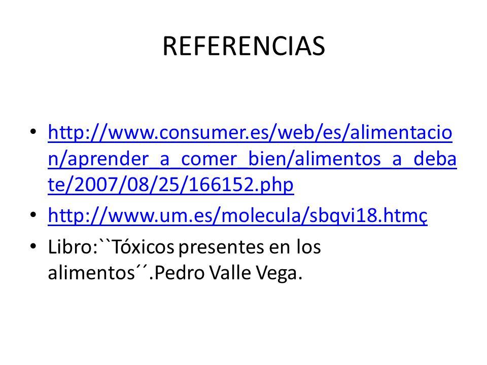 REFERENCIAS http://www.consumer.es/web/es/alimentacion/aprender_a_comer_bien/alimentos_a_debate/2007/08/25/166152.php.