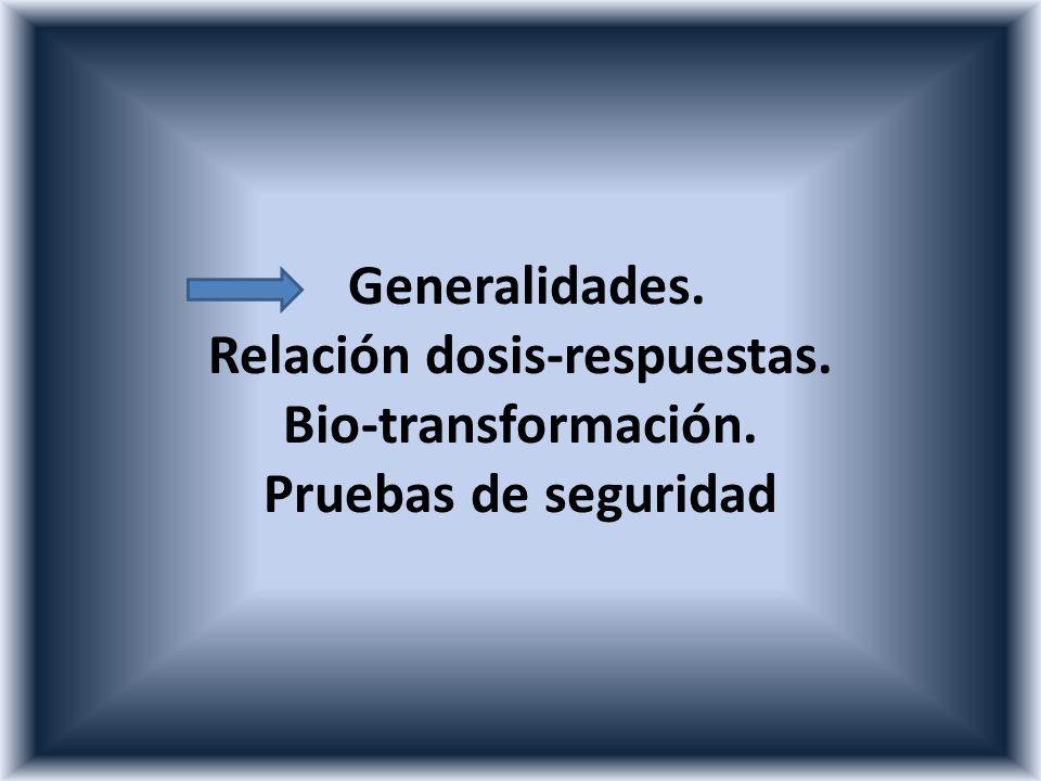 Generalidades. Relación dosis-respuestas. Bio-transformación