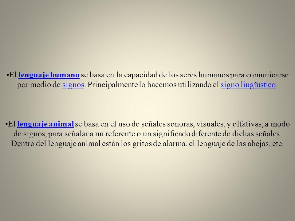 El lenguaje humano se basa en la capacidad de los seres humanos para comunicarse por medio de signos. Principalmente lo hacemos utilizando el signo lingüístico.