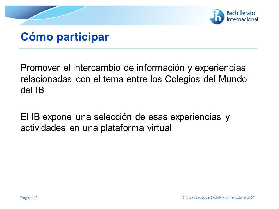 Cómo participar Promover el intercambio de información y experiencias relacionadas con el tema entre los Colegios del Mundo del IB.