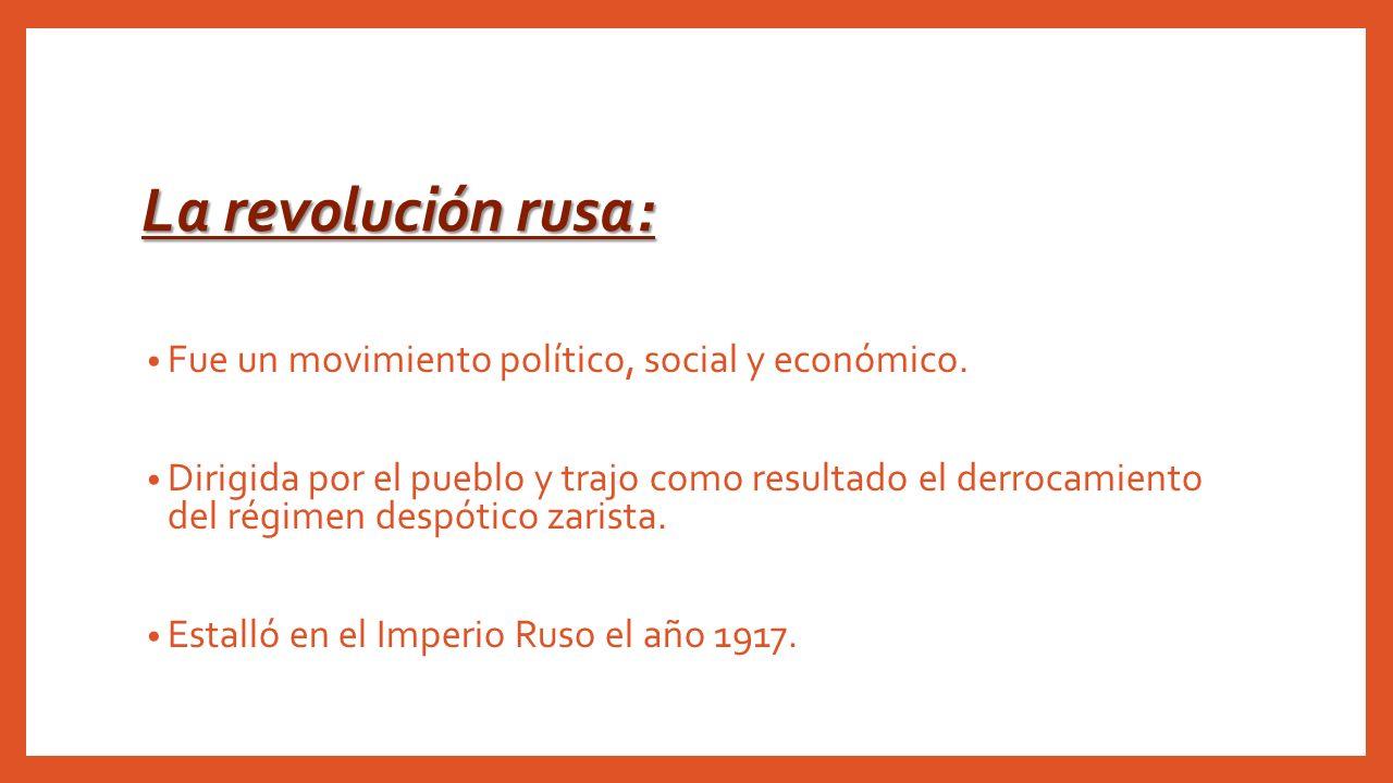 La revolución rusa: Fue un movimiento político, social y económico.