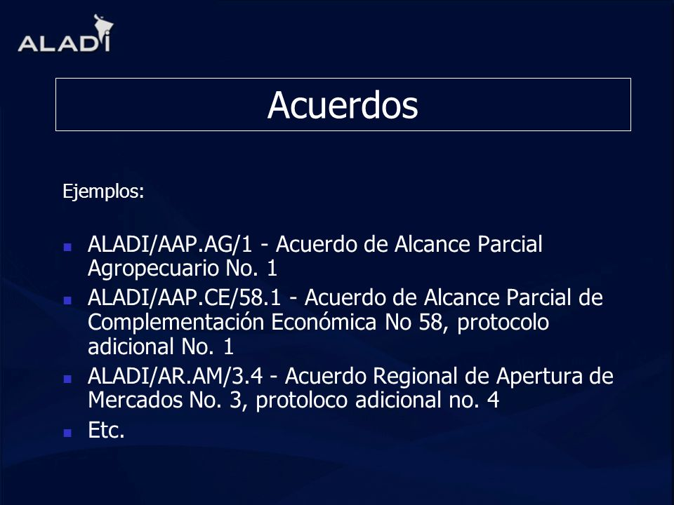 Acuerdos Ejemplos: ALADI/AAP.AG/1 - Acuerdo de Alcance Parcial Agropecuario No. 1.