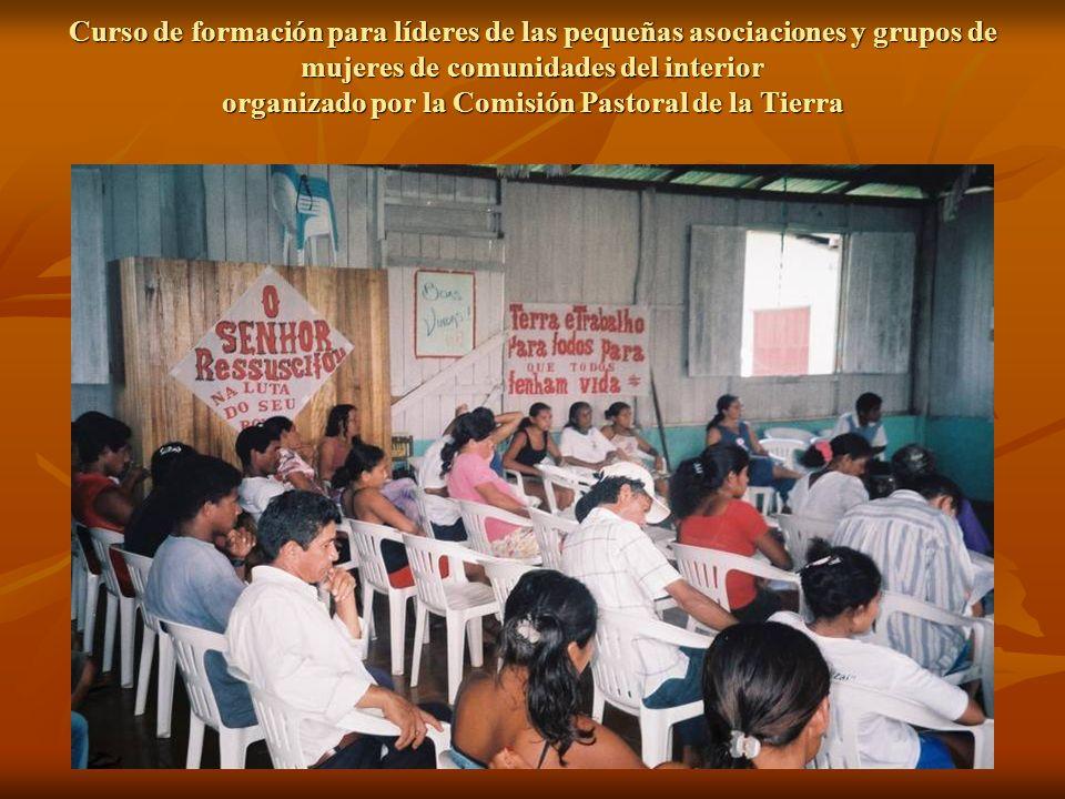 Curso de formación para líderes de las pequeñas asociaciones y grupos de mujeres de comunidades del interior organizado por la Comisión Pastoral de la Tierra