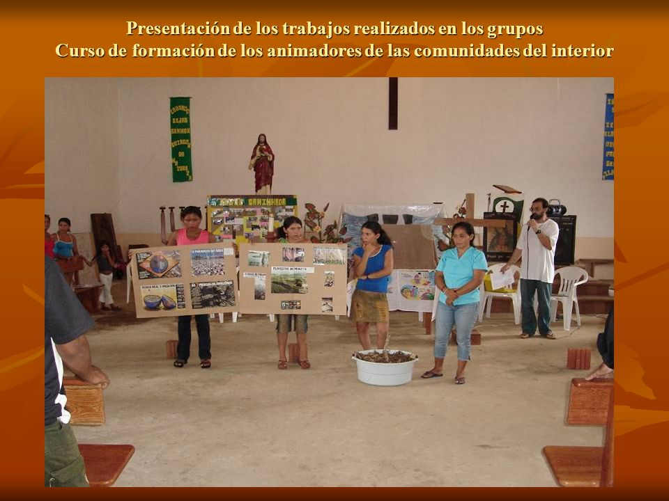 Presentación de los trabajos realizados en los grupos Curso de formación de los animadores de las comunidades del interior