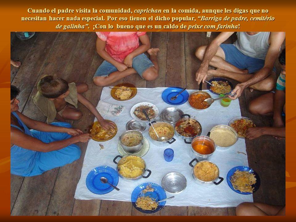 Cuando el padre visita la comunidad, caprichan en la comida, aunque les digas que no necesitan hacer nada especial.