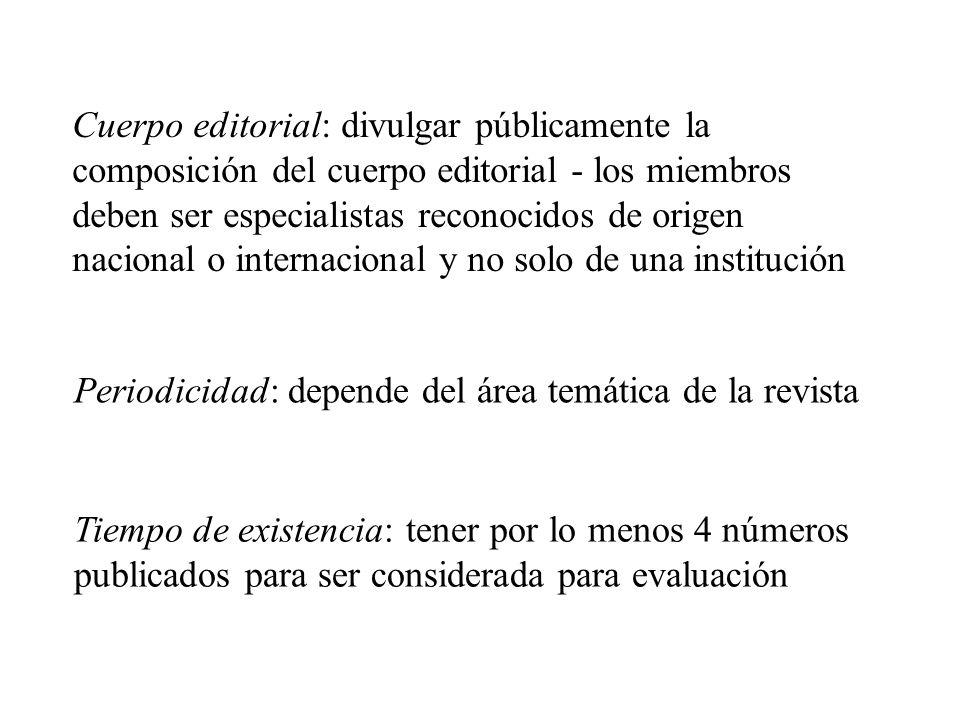 Cuerpo editorial: divulgar públicamente la composición del cuerpo editorial - los miembros deben ser especialistas reconocidos de origen nacional o internacional y no solo de una institución