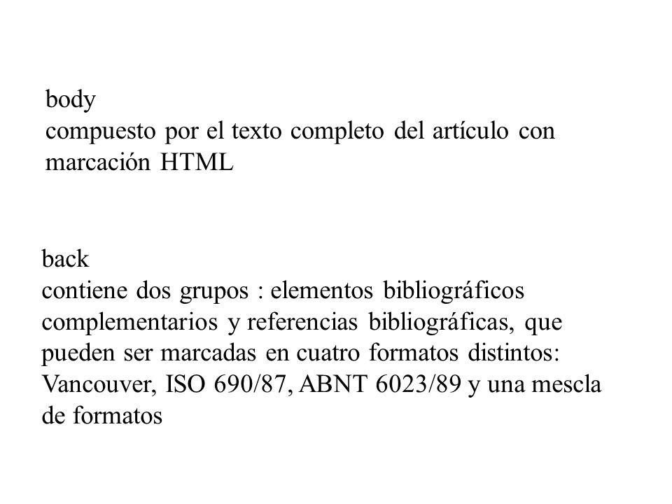 body compuesto por el texto completo del artículo con marcación HTML. back. contiene dos grupos : elementos bibliográficos.