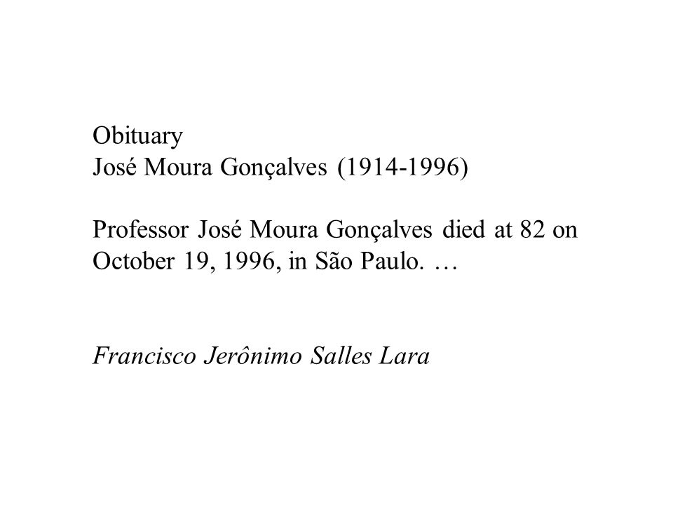 Obituary José Moura Gonçalves (1914-1996) Professor José Moura Gonçalves died at 82 on. October 19, 1996, in São Paulo. …