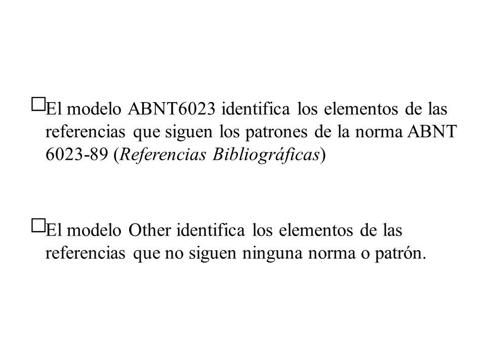  El modelo ABNT6023 identifica los elementos de las referencias que siguen los patrones de la norma ABNT 6023-89 (Referencias Bibliográficas)