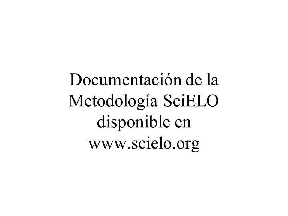 Documentación de la Metodología SciELO disponible en www.scielo.org