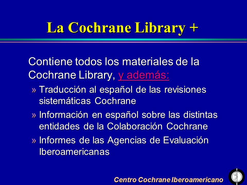 La Cochrane Library + Contiene todos los materiales de la Cochrane Library, y además: Traducción al español de las revisiones sistemáticas Cochrane.
