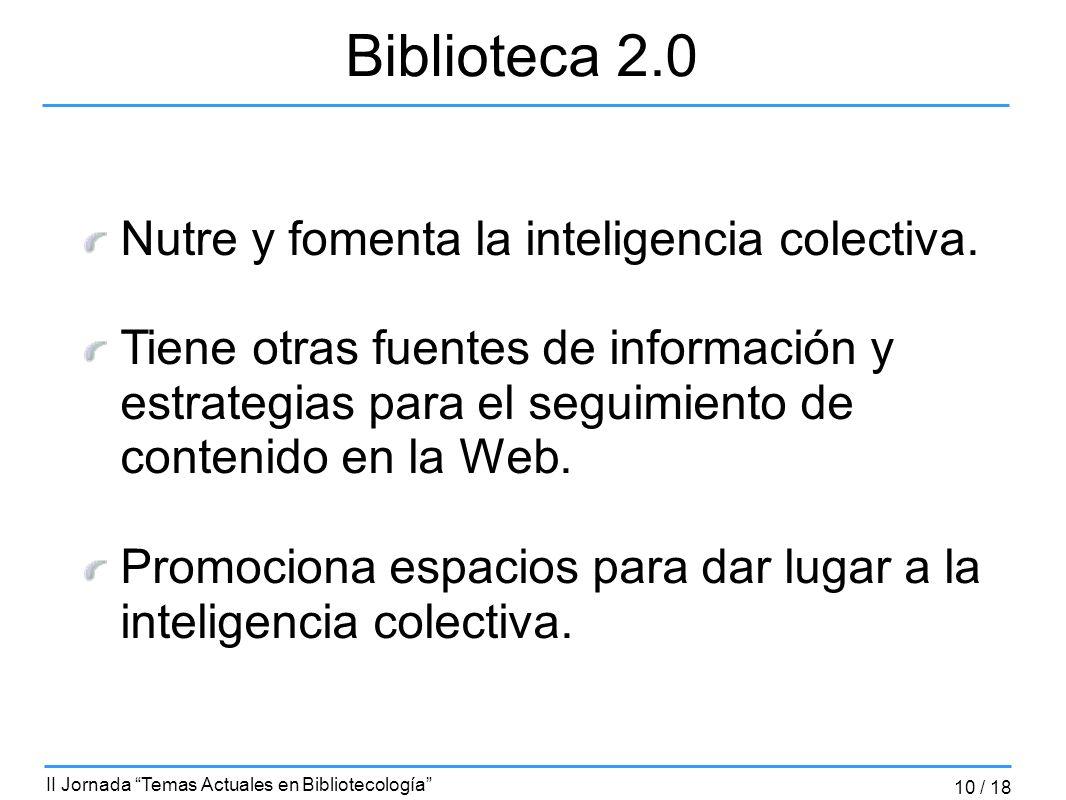Biblioteca 2.0 Nutre y fomenta la inteligencia colectiva.