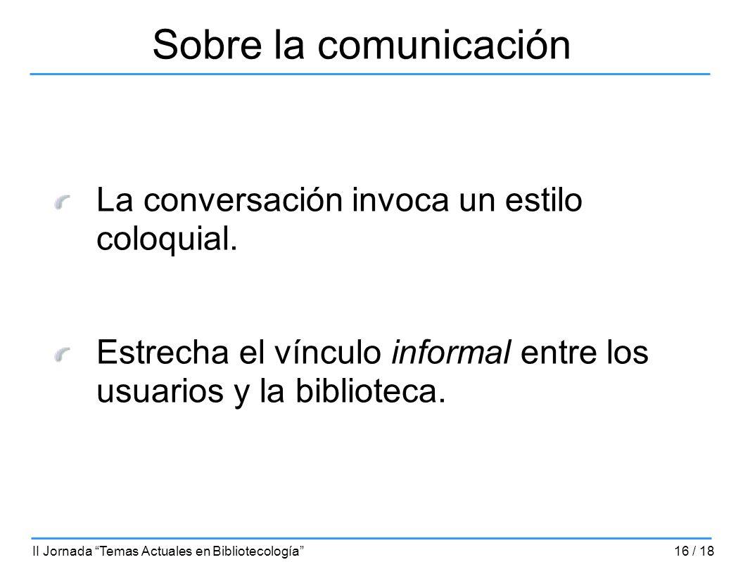 Sobre la comunicación La conversación invoca un estilo coloquial.
