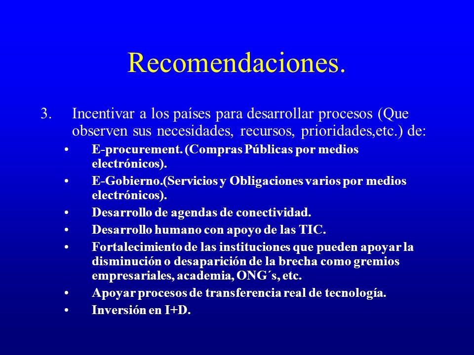 Recomendaciones. Incentivar a los países para desarrollar procesos (Que observen sus necesidades, recursos, prioridades,etc.) de: