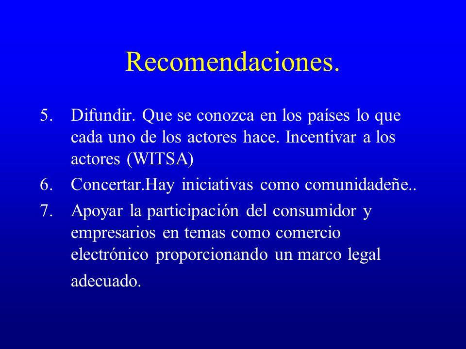 Recomendaciones. Difundir. Que se conozca en los países lo que cada uno de los actores hace. Incentivar a los actores (WITSA)