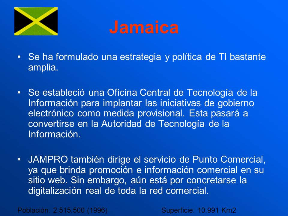 Jamaica Se ha formulado una estrategia y política de TI bastante amplia.