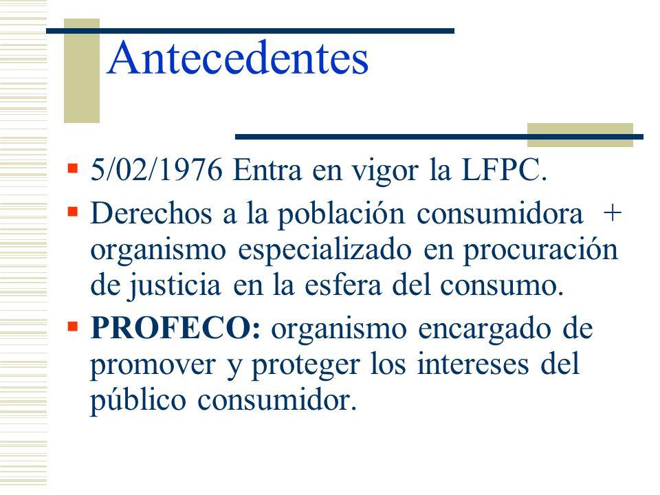 Antecedentes 5/02/1976 Entra en vigor la LFPC.