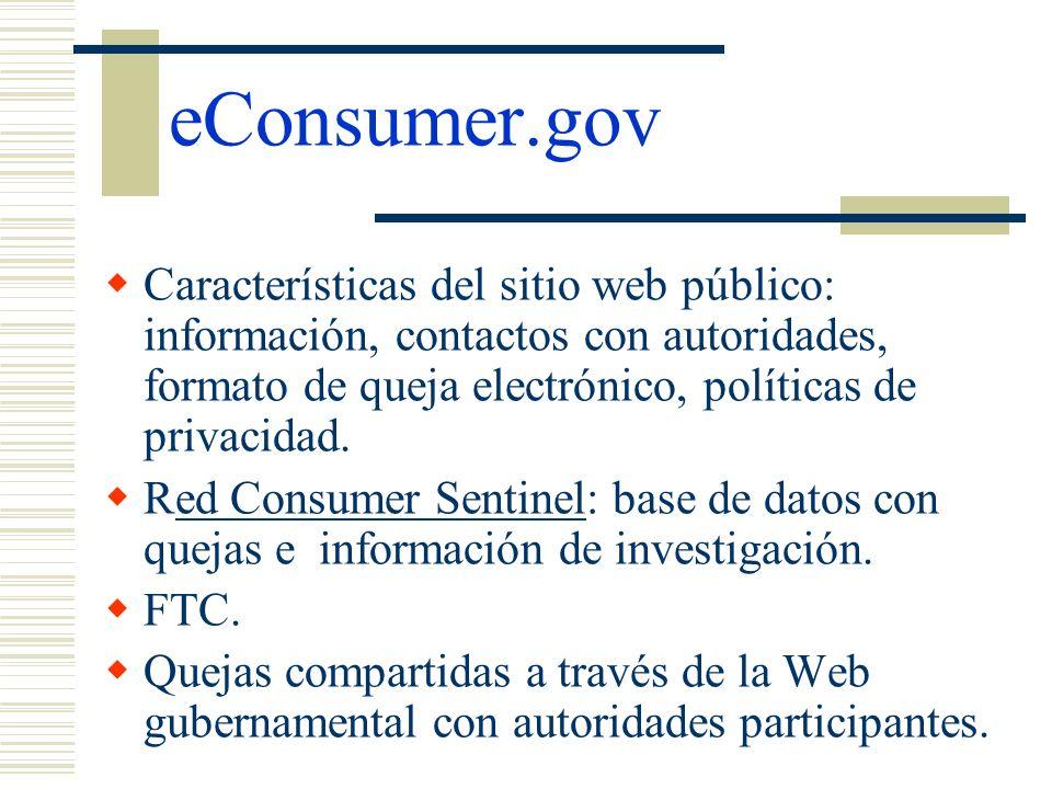 eConsumer.gov Características del sitio web público: información, contactos con autoridades, formato de queja electrónico, políticas de privacidad.