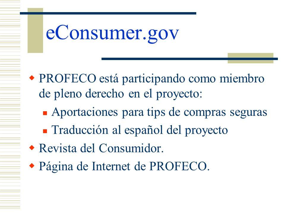 eConsumer.govPROFECO está participando como miembro de pleno derecho en el proyecto: Aportaciones para tips de compras seguras.