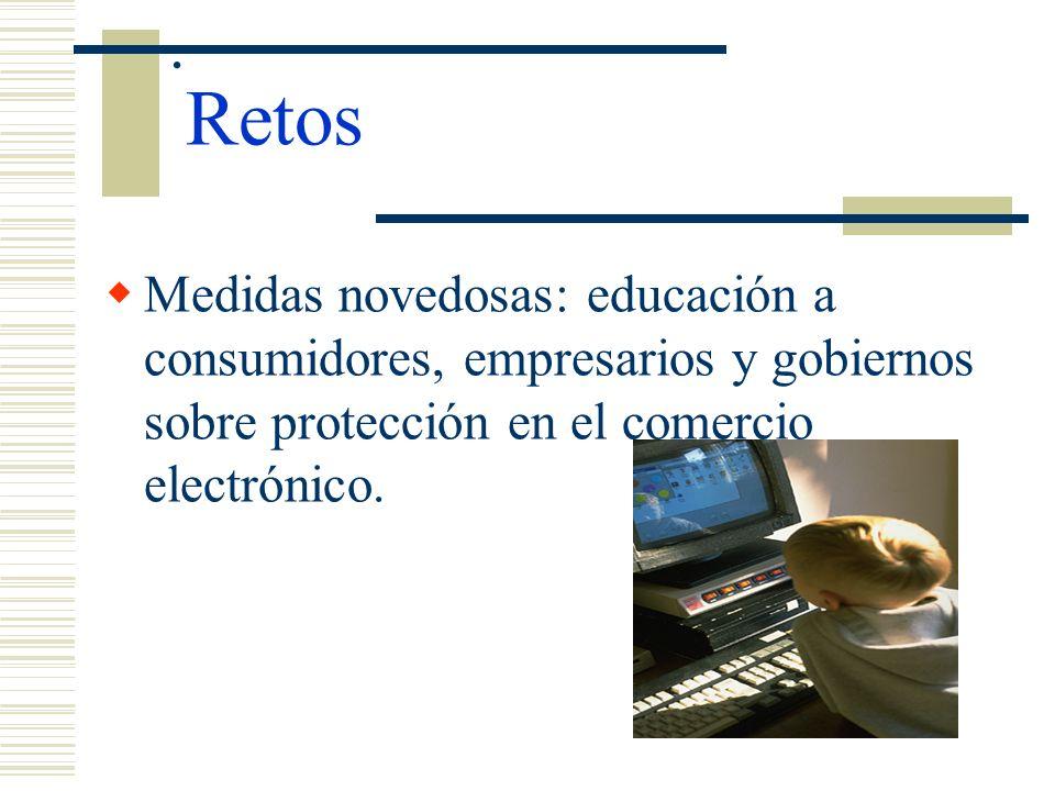 . RetosMedidas novedosas: educación a consumidores, empresarios y gobiernos sobre protección en el comercio electrónico.