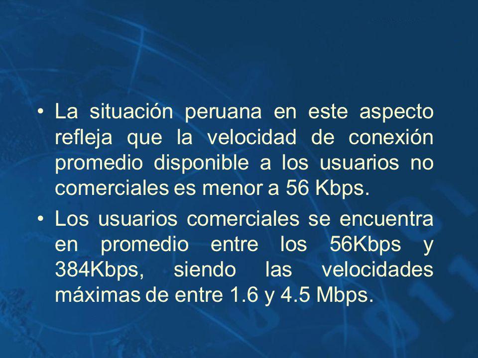 La situación peruana en este aspecto refleja que la velocidad de conexión promedio disponible a los usuarios no comerciales es menor a 56 Kbps.