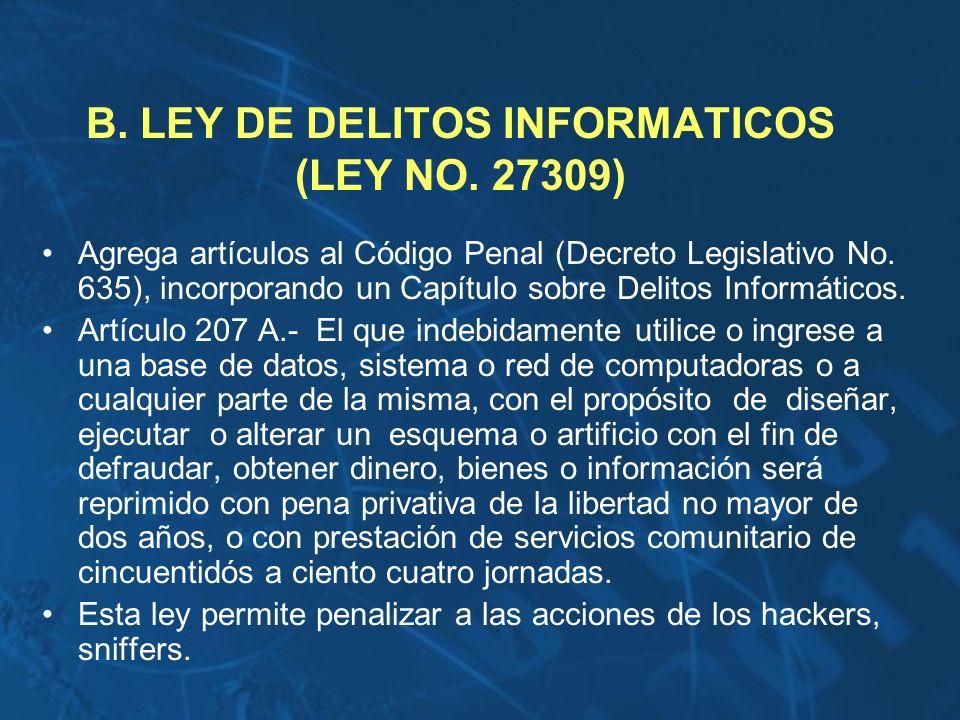 B. LEY DE DELITOS INFORMATICOS (LEY NO. 27309)