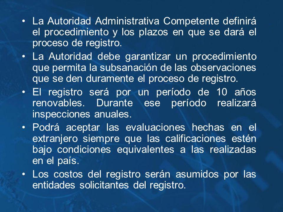 La Autoridad Administrativa Competente definirá el procedimiento y los plazos en que se dará el proceso de registro.