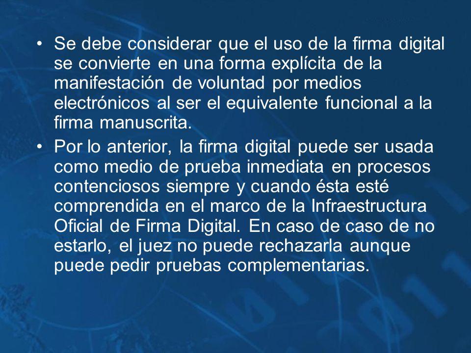 Se debe considerar que el uso de la firma digital se convierte en una forma explícita de la manifestación de voluntad por medios electrónicos al ser el equivalente funcional a la firma manuscrita.