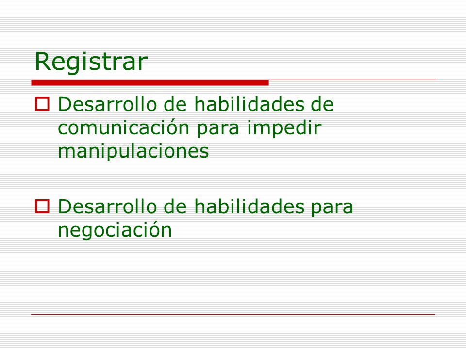 RegistrarDesarrollo de habilidades de comunicación para impedir manipulaciones.
