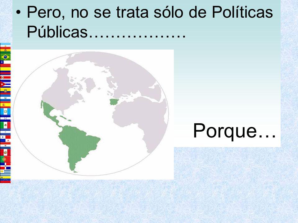 Pero, no se trata sólo de Políticas Públicas………………