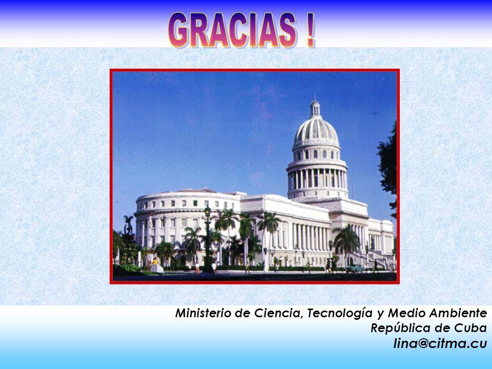 GRACIAS ! Ministerio de Ciencia, Tecnología y Medio Ambiente República de Cuba lina@citma.cu