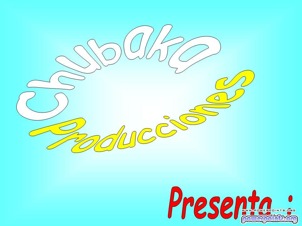 Chubaka Producciones Presenta :