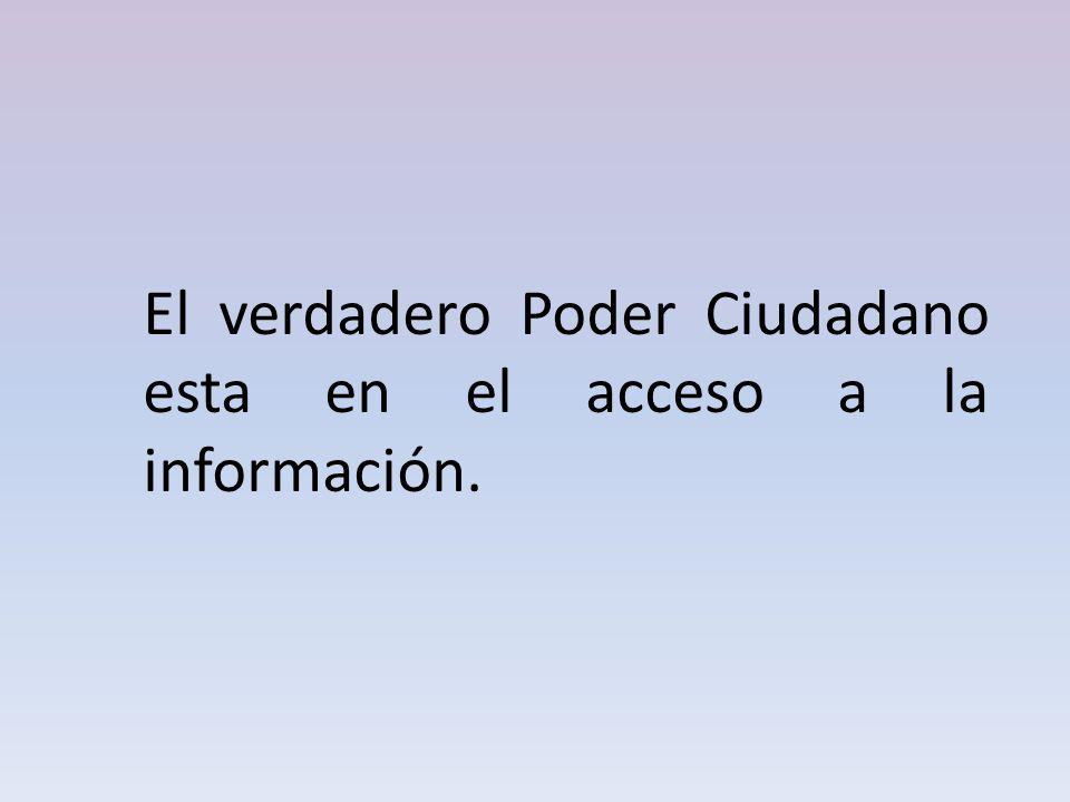 El verdadero Poder Ciudadano esta en el acceso a la información.